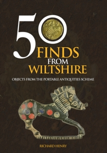 50 Finds from Wiltshire : Objects from the Portable Antiquities Scheme, Paperback Book