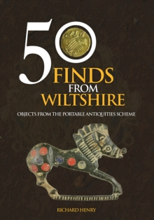 50 Finds From Wiltshire : Objects From the Portable Antiquities Scheme, EPUB eBook
