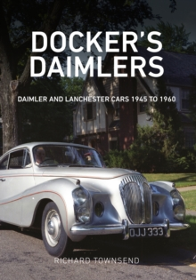 Docker's Daimlers : Daimler and Lanchester Cars 1945 to 1960, Paperback Book