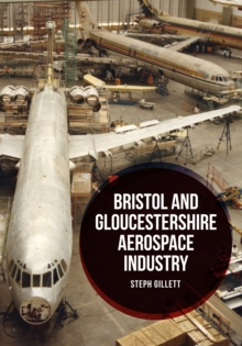 Bristol and Gloucestershire Aerospace Industry, Paperback / softback Book
