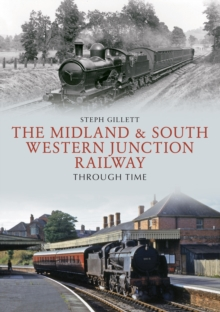 The Midland & South Western Junction Railway Through Time, Paperback / softback Book