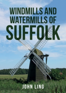 Windmills and Watermills of Suffolk, Paperback / softback Book