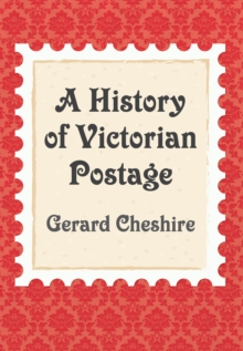 A History of Victorian Postage, Paperback Book