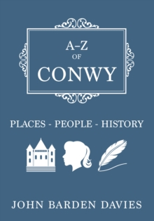 A-Z of Conwy : Places-People-History, Paperback Book