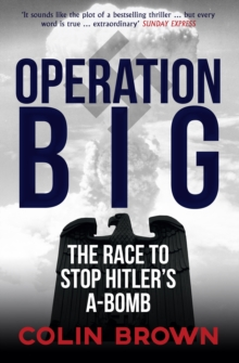 Operation Big : The Race to Stop Hitler's A-Bomb, Paperback / softback Book