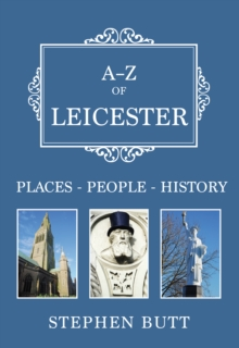 A-Z of Leicester : Places-People-History, Paperback Book