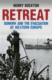 Retreat : Dunkirk and the Evacuation of Western Europe, Paperback Book