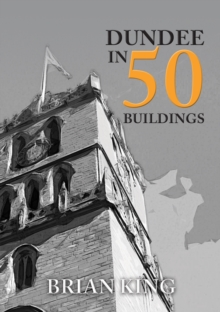 Dundee in 50 Buildings, Paperback / softback Book