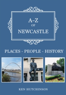 A-Z of Newcastle : Places-People-History, Paperback Book