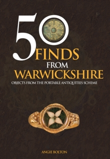 50 Finds From Warwickshire : Objects From the Portable Antiquities Scheme, Paperback Book