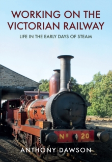 Working on the Victorian Railway : Life in the Early Days of Steam, Paperback Book