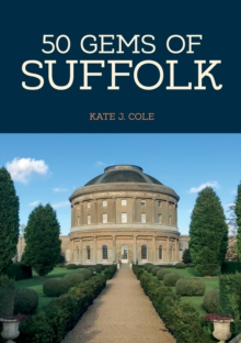 50 Gems of Suffolk : The History & Heritage of the Most Iconic Places, Paperback / softback Book