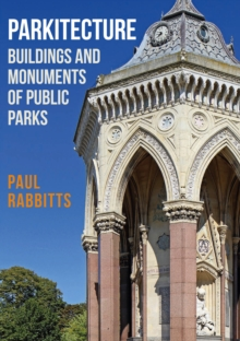 Parkitecture : Buildings and Monuments of Public Parks, Paperback / softback Book
