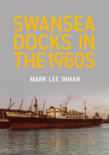 Swansea Docks in the 1960s, Paperback / softback Book