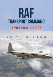 RAF Transport Command : A Pictorial History, Paperback Book