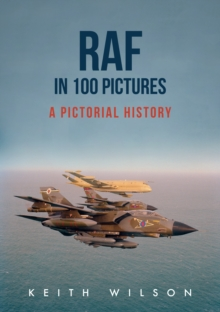 RAF in 100 Pictures : A Pictorial History, Paperback / softback Book
