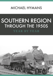Southern Region Through the 1950s : Year by Year, Paperback Book