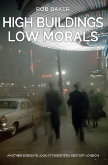 High Buildings, Low Morals : Another Sideways Look at Twentieth Century London, Paperback / softback Book