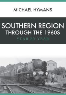 Southern Region Through the 1960s : Year by Year, Paperback Book
