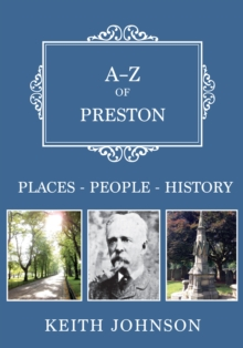 A-Z of Preston : Places-People-History, Paperback Book