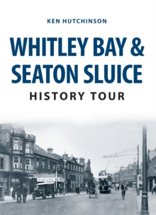 Whitley Bay & Seaton Sluice History Tour, Paperback / softback Book