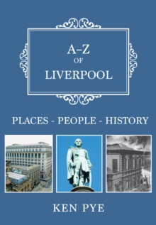 A-Z of Liverpool : Places-People-History, EPUB eBook