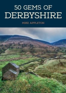50 Gems of Derbyshire : The History & Heritage of the Most Iconic Places, Paperback / softback Book