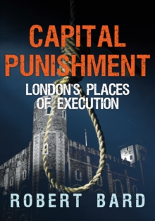 Capital Punishment : London's Places of Execution, Paperback Book