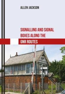 Signalling and Signal Boxes Along the GNR Routes, Paperback Book