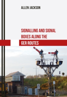 Signalling and Signal Boxes Along the GER Routes, Paperback Book