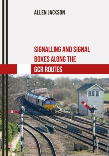 Signalling and Signal Boxes along the GCR Routes, Paperback / softback Book