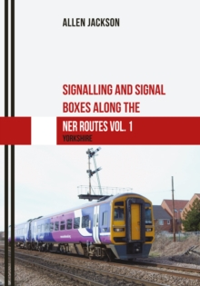 Signalling and Signal Boxes along the NER Routes Vol. 1 : Yorkshire, Paperback Book
