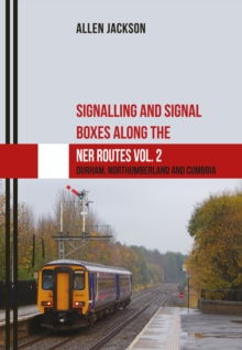 Signalling and Signal Boxes along the NER Routes Vol. 2 : Durham, Northumberland and Cumbria, Paperback Book