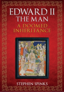 Edward II the Man : A Doomed Inheritance, Hardback Book