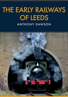 The Early Railways of Leeds, Paperback / softback Book