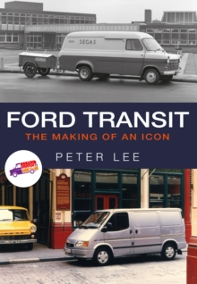 Ford Transit : The Making of an Icon, Paperback Book