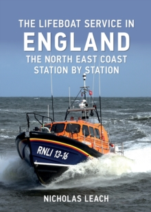 The Lifeboat Service in England: The North East Coast : Station by Station, Paperback / softback Book
