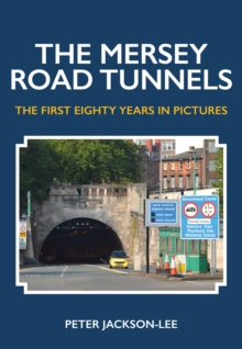 The Mersey Road Tunnels : The First Eighty Years in Pictures, Paperback Book