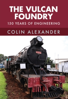 The Vulcan Foundry : 150 Years of Engineering, Paperback Book