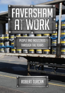 Faversham at Work : People and Industries Through the Years, Paperback Book