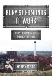 Bury St Edmunds At Work : People and Industries Through the Years, Paperback / softback Book