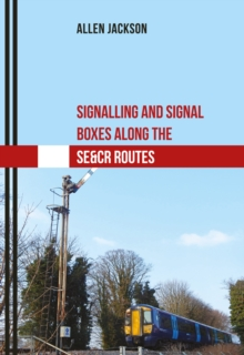 Signalling and Signal Boxes Along the SE&CR Routes, Paperback Book