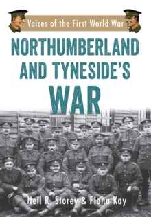 Northumberland and Tyneside's War : Voice of the First World War, Paperback Book