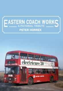 Eastern Coach Works : A Pictorial Tribute, Paperback Book