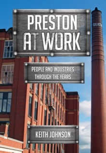 Preston at Work : People and Industries Through the Years, Paperback Book