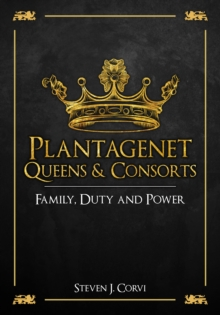 Plantagenet Queens & Consorts : Family, Duty and Power, Hardback Book
