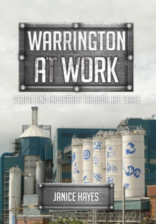 Warrington at Work : People and Industries Through the Years, Paperback Book