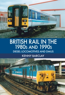 British Rail in the 1980s and 1990s: Diesel Locomotives and DMUs, Paperback / softback Book