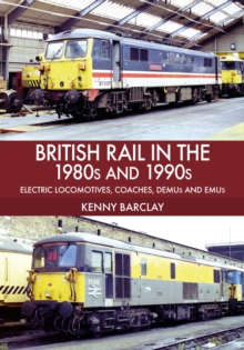 British Rail in the 1980s and 1990s: Electric Locomotives, Coaches, DEMU and EMUs, Paperback / softback Book