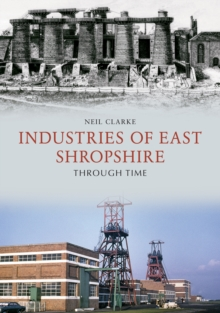 Industries of East Shropshire Through Time, Paperback Book